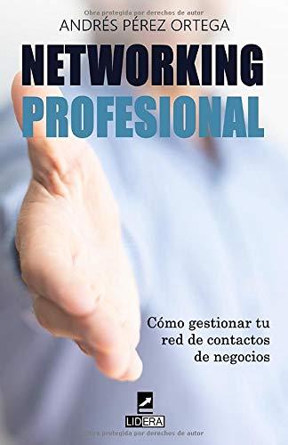 Networking Profesional: Cómo gestionar tu red de contactos de negocios (Serie Estrategia Personal)