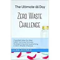 The Ultimate 66 Day Challenge - The Zero Waste Challenge How to Guide: A guided step by step habit forming formula for a…
