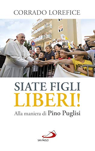 Siate figli liberi!: Alla maniera di Pino Puglisi
