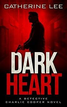Dark Heart (Detective Charlie Cooper Mysteries Book 1) by [Catherine Lee]