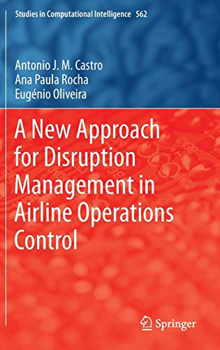 A New Approach for Disruption Management in Airline Operations Control (Studies in Computational Intelligence (562), Band 562)