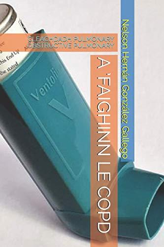 A 'FAIGHINN LE COPD: CLEACHDADH PULMONARY OBSTRUCTIVE PULMONARY