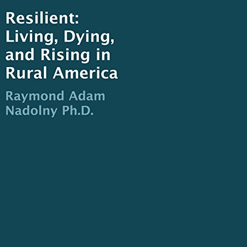 Resilient: Living, Dying, and Rising in Rural America audiobook cover art