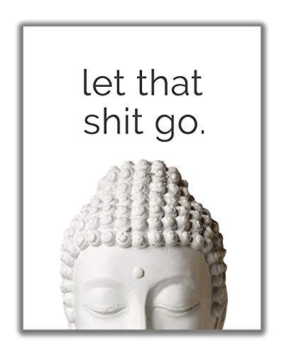 Buddha Quote 'Let That Shit Go' Inspirational Wall Art - 11x14 UNFRAMED Decor Print with a Funny Message of Peace, Healing & Happiness. Makes a Great Meditation, Zen Gift