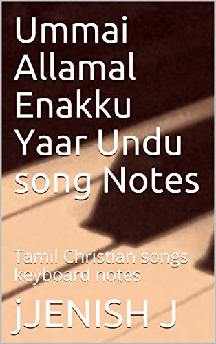 Ummai Allamal Enakku Yaar Undu song Notes: Tamil Christian songs keyboard notes (English Edition)