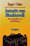 Jenseits von Machiavelli. Kleines Handbuch der Konfliktloesung
