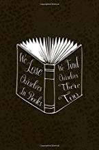 We Lose Ourselves In Books We Find Ourselves There Too: Librarian Notebook Journal Composition Blank Lined Diary Notepad 120 Pages Paperback Brown