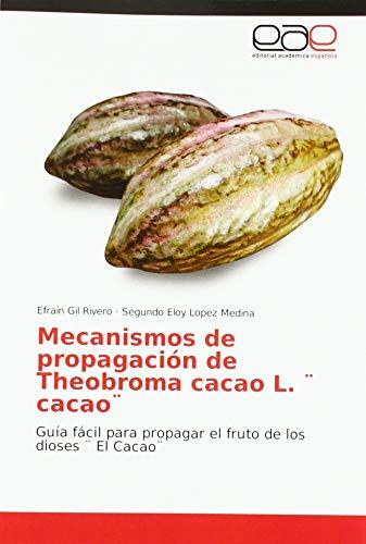 Mecanismos de propagación de Theobroma cacao L. ¨ cacao¨: Guía fácil para propagar el fruto de los dioses ¨ El Cacao¨