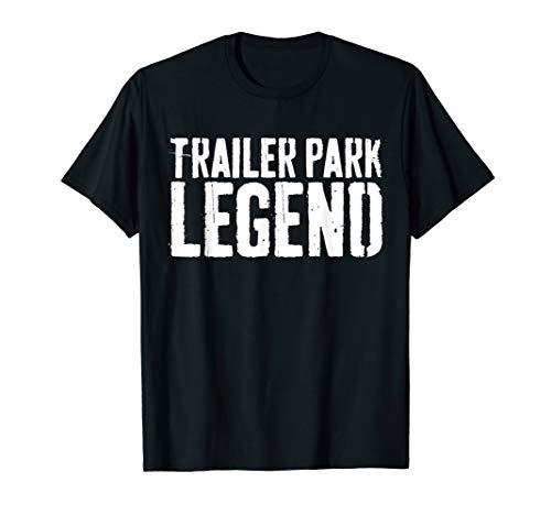 Trailer Park Legend T-Shirt Redneck Gift Shirt