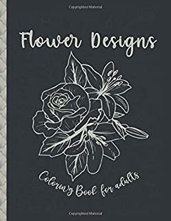 Flower Designs: An Adult Coloring Book for Stress-Relief, Relaxation, Meditation and Creativity (Jenean Morrison Adult Col...