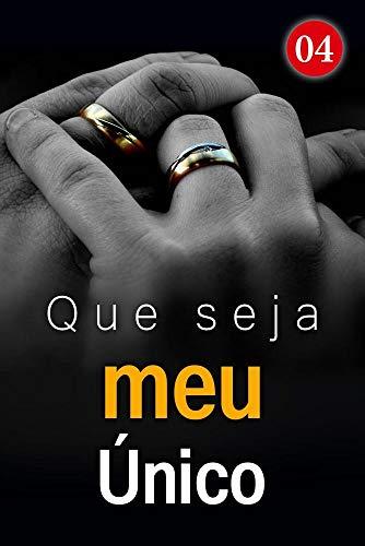 Que seja meu Único 4: São três anos sem nos ver o dia todo. (Aqui esperando) (Portuguese Edition)