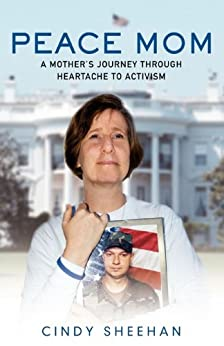 Peace Mom: A Mother's Journey through Heartache to Activism by [Cindy Sheehan]