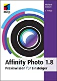 Affinity Photo 1.8: Praxiswissen für Einsteiger (mitp Anwendungen) (German Edition)...