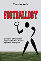 Footballogy: Elements of American Football for Non-Native Speakers of English: Elements of American Football for Non-Native Speakers of English