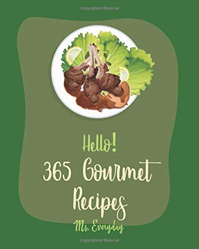 Hello! 365 Gourmet Recipes: Best Gourmet Cookbook Ever For Beginners (Italian Appetizer Cookbook, Salad Jar Cookbook, Egg Salad Recipes, Mexican Appetizer Cookbook, Chopped Salad Cookbook) [Book 1]