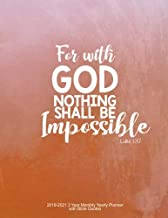 For with God Nothing Shall Be Impossible - Luke 1:37: 2019-2021 3 Year Monthly Yearly Planner with Bible Quotes, Letter size 8.5 x 11 inches, With ... Form Great Habits using this Calendar Journal