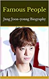 Famous People: Jung Joon-young Biography (English Edition)