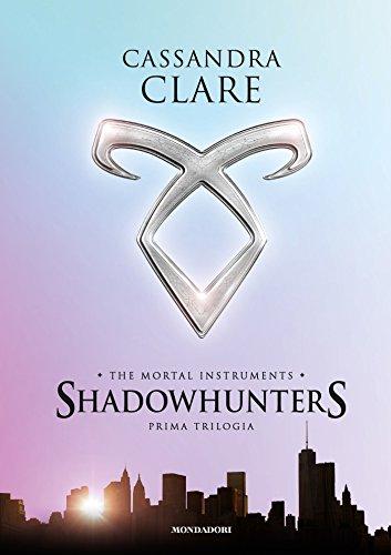 Shadowhunters. The mortal instruments. Prima trilogia: Città di ossa - Città di cenere - Città di vetro