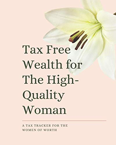 Tax Free Wealth for The High-Quality Woman: A Tax Tracker for the Women of Worth   A Worthy Woman...