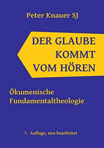 Der Glaube kommt vom Hören: Ökumenische Fundamentaltheologie