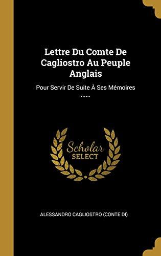 FRE-LETTRE DU COMTE DE CAGLIOS: Pour Servir de Suite À Ses Mémoires ......
