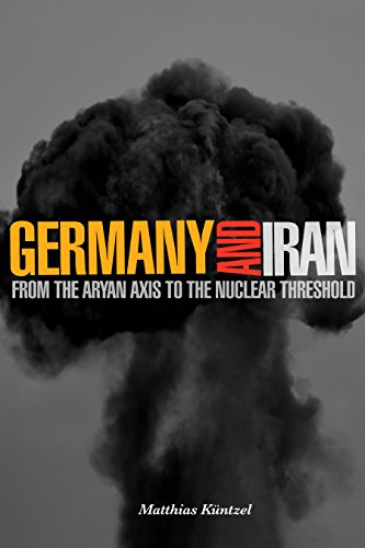 Germany and Iran: From the Aryan Axis to the Nuclear Threshold (English Edition)