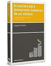 El Secreto Para Interpretar Balances De Un Vistazo: La ventaja competitiva de saber descifrar las cuentas (MANUALES DE GESTION)