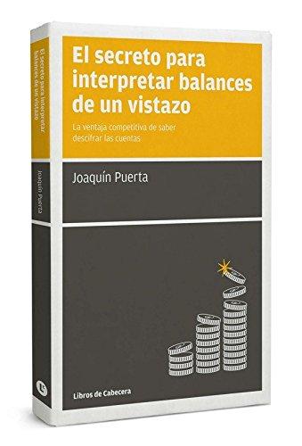 El Secreto Para Interpretar Balances De Un Vistazo: La ventaja competitiva de saber descifrar las...