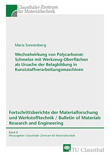 Wechselwirkung von Polycarbonat-Schmelze mit Werkzeug-Oberflächen als Ursache der Belagbildung in Kunststoffverarbeitungsmaschinen ... of Materials Research and Engineering)