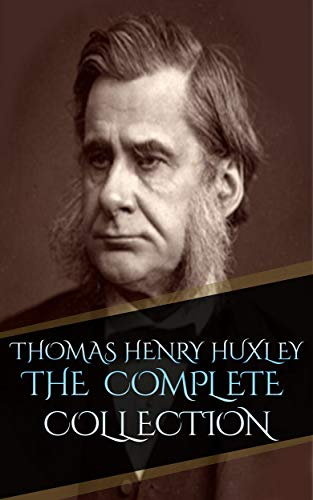 Thomas Henry Huxley - The Complete collection (Annotated)