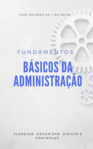 Fundamentos Básicos da Administração: Planejar, Organizar, Dirigir e Controlar