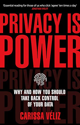 Privacy is Power: Why and How You Should Take Back Control of Your Data