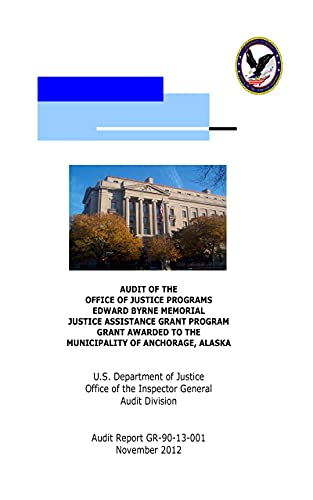 Audit of the Office of Justice Programs Edward Byrne Memorial Justice Assistance Grant Program Grant Awarded to the Municipality of Anchorage, Alaska (English Edition)