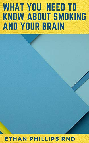 WHAT YOU NEED TO KNOW ABOUT SMOKING AND YOUR BRAIN (English Edition)