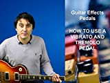 How To Use A Tremolo & Vibrato Pedal