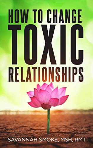 How To Change Toxic Relationships by Savannah Smoke