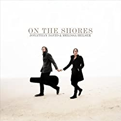 On the Shores by Jonathan David & Melissa Helser (2012) Audio CD