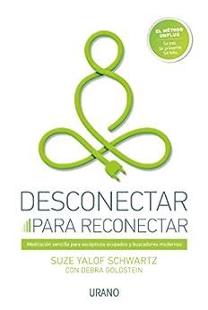 Desconectar para reconectar: Meditación sencilla para escépticos ocupados y buscadores modernos (Crecimiento personal) (Spanish Edition) por [Suze Yalof Schwart, Martín Rodríguez-Courel Ginzo]
