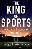Image of The King of Sports: Football's Impact on America