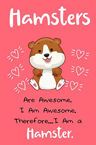 Hamsters Are Awesome I Am Awesome Therefore... I Am a Hamster: Hamster lover journal, Hamster journal lined, Hamster journal notebook, Hamster lover ... lover gifts for women, Hamster gifts for kids PDF Books