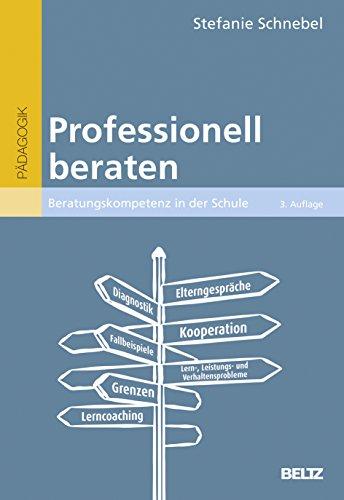 Professionell beraten: Beratungskompetenz in der Schule (Beltz Pädagogik / BildungsWissen Lehramt)