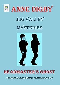 Jug Valley Mysteries: HEADMASTER'S GHOST (Jug Valley Mystery Series Book 2) by [Anne Digby]