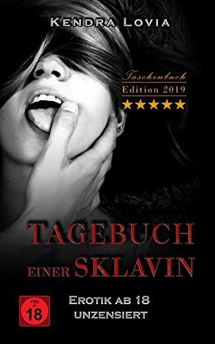 Tagebuch einer Sklavin Erotik ab 18 unzensiert: Taschenbuch Edition 2019