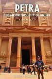 Petra: The Ancient Rose City Of Jordan: A Virtual Guide