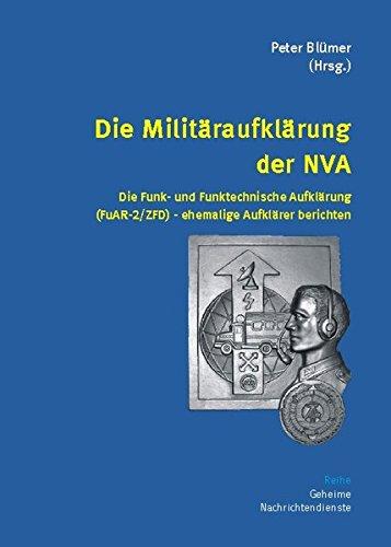Die Militäraufklärung der NVA: Die Funk- und Funktechnische Aufklärung (FuAR-2/ZFD) - ehemalige Aufklärer berichten (Geheime Nachrichtendienste)