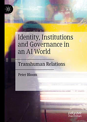 Identity, Institutions and Governance in an AI World: Transhuman Relations (English Edition)