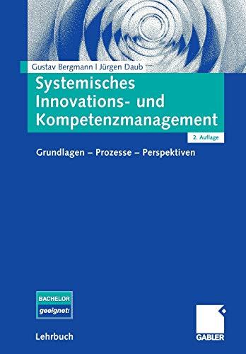 Systemisches Innovations- und Kompetenzmanagement: Grundlagen - Prozesse - Perspektiven