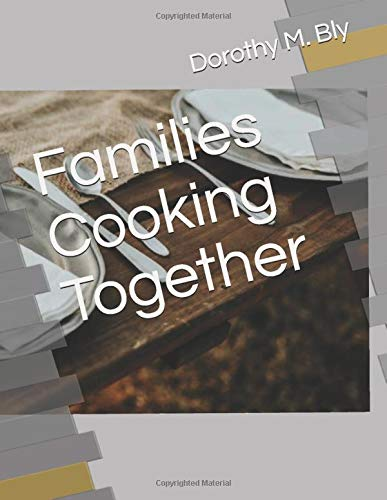 Compare Textbook Prices for Families Cooking Together  ISBN 9798564017893 by Bly, Dorothy M.