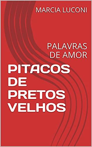 PITACOS DE PRETOS VELHOS: PALAVRAS DE AMOR