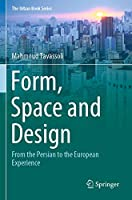 Form, Space and Design: From the Persian to the European Experience (The Urban Book Series)